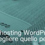 Migliore hosting WordPress 2018: come trovare quello perfetto