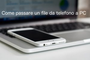 Come passare un file da telefono a PC