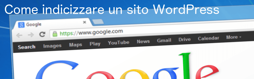 Come indicizzare un sito (in WordPress e non solo) (Guide, Zona Marketing)