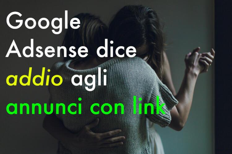Google Adsense dice addio agli annunci con link (News, Suggerimenti per gestire il tuo sito)