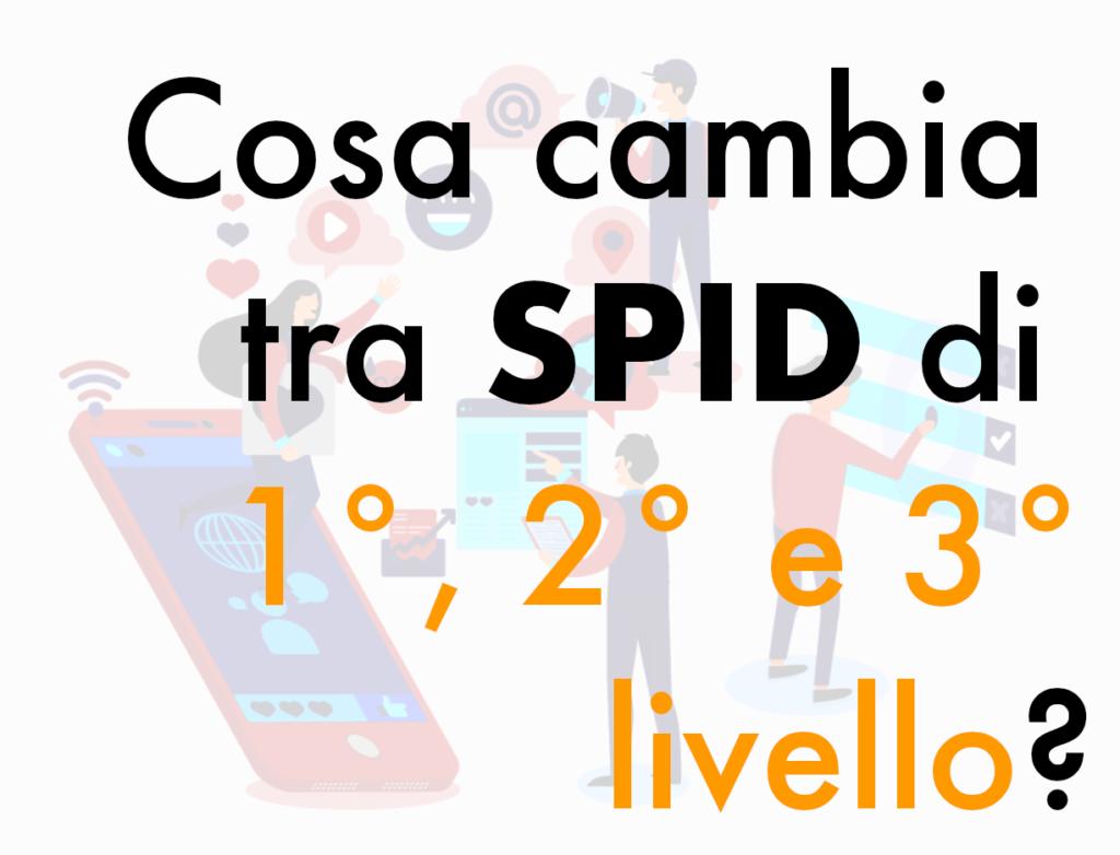 Cosa cambia tra SPID di 1°, 2° e 3° livello? (Guide, Assistenza Tecnica, Mondo Lavoro, PEC e firma digitale)