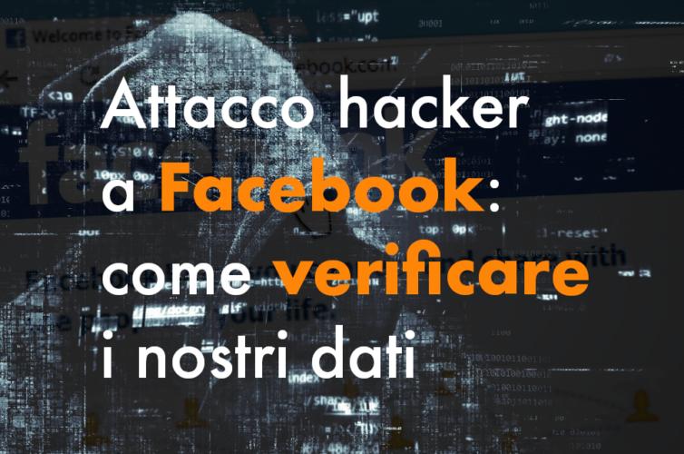 Attacco hacker a Facebook: come sapere se ne siamo stati vittime